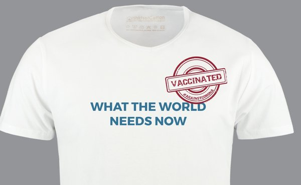 T-shirt Vaccinated/ What the world need now